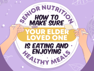 Senior Nutrition - How to Make Sure Your Elder Loved One Is Eating and Enjoying Healthy Meals featured image